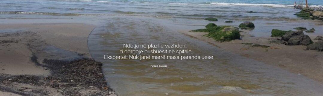 Ndotja në plazhe vazhdon ti dërgojë pushuesit në spitale, Ekspertët: Nuk janë marrë masa parandaluese