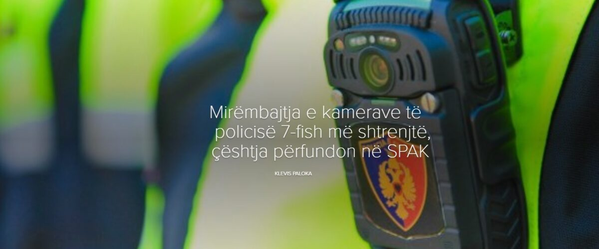 Mirëmbajtja e kamerave të policisë 7-fish më shtrenjtë, çështja përfundon në SPAK