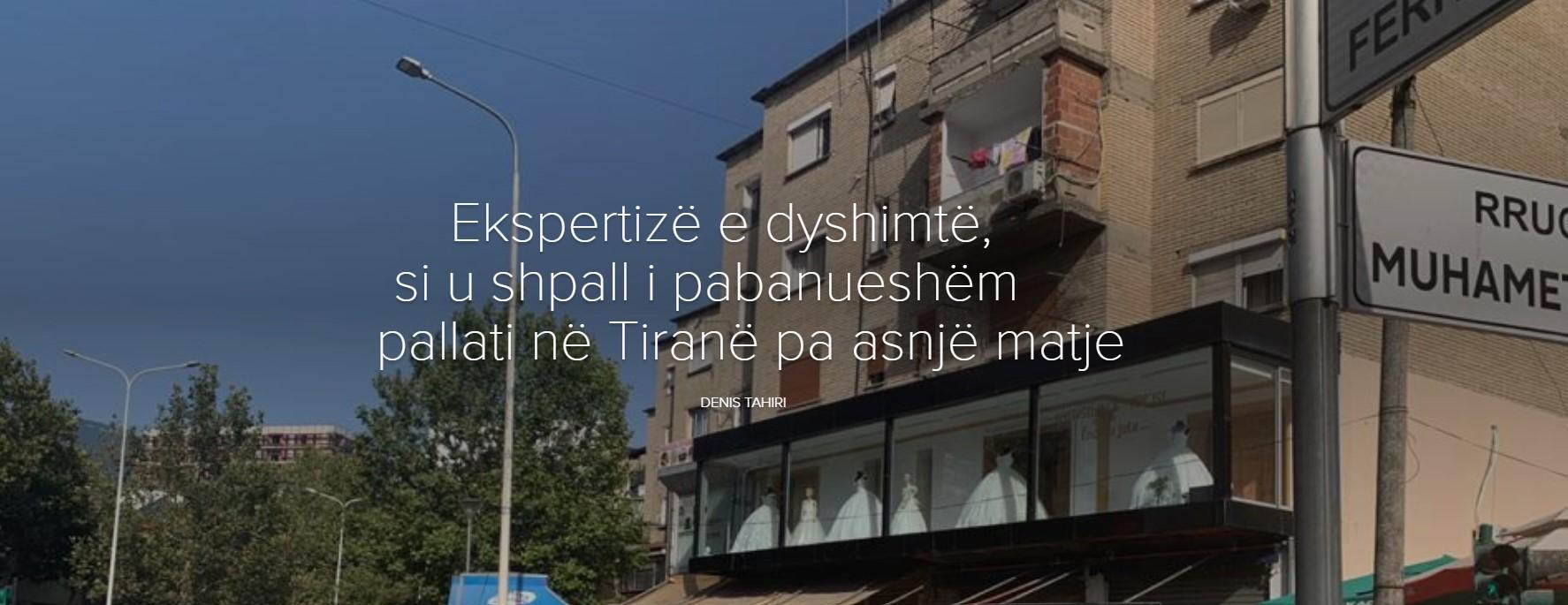 Ekspertizë e dyshimtë, si u shpall i pabanueshëm pallati në Tiranë pa asnjë matje